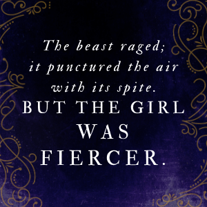 The beast raged; it punctured the air with its spite. But the girl was fiercer.