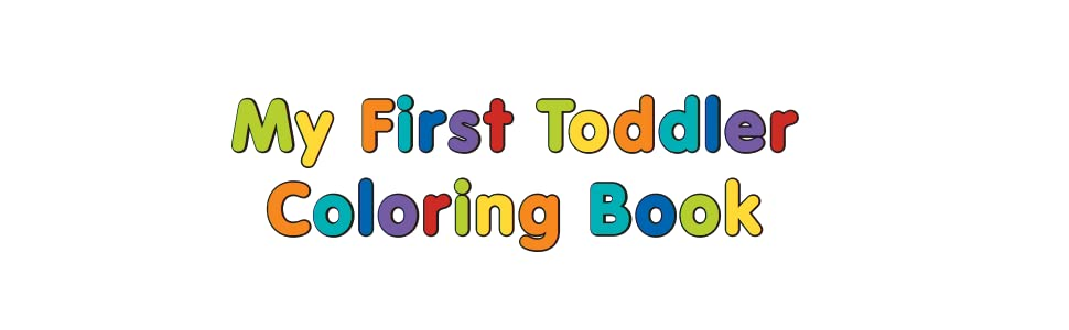 My First Toddler Coloring Book: Fun with Numbers, Letters ...
