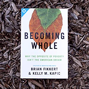 Becoming whole, poverty, helping the poor, when helping hurts, field guide, ministry, charity
