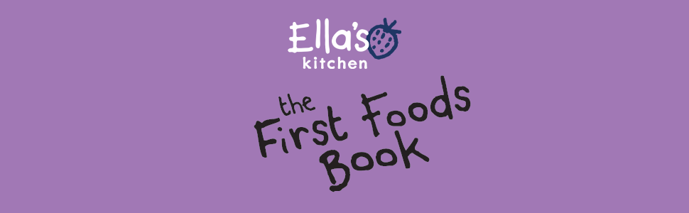 ELLA'S KITCHEN THE FIRST FOODS BOOK