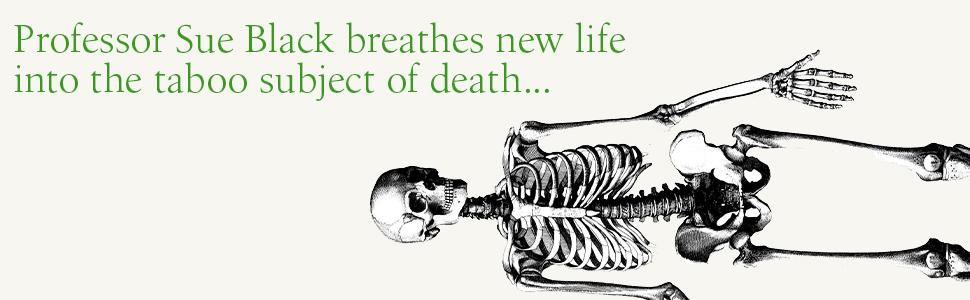 Professor Sue Black breathes life into the taboo subject of death