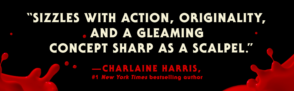 """""""Sizzles with action, originality, and a gleaming concept sharp as a scalpel."""" Charlaine Harris"""
