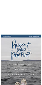 Present Over Perfect, study guide, Shauna Niequist, New York Times, simple life,