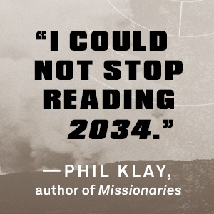 """""""I could not stop reading 2034"""" - Phil Klay"""