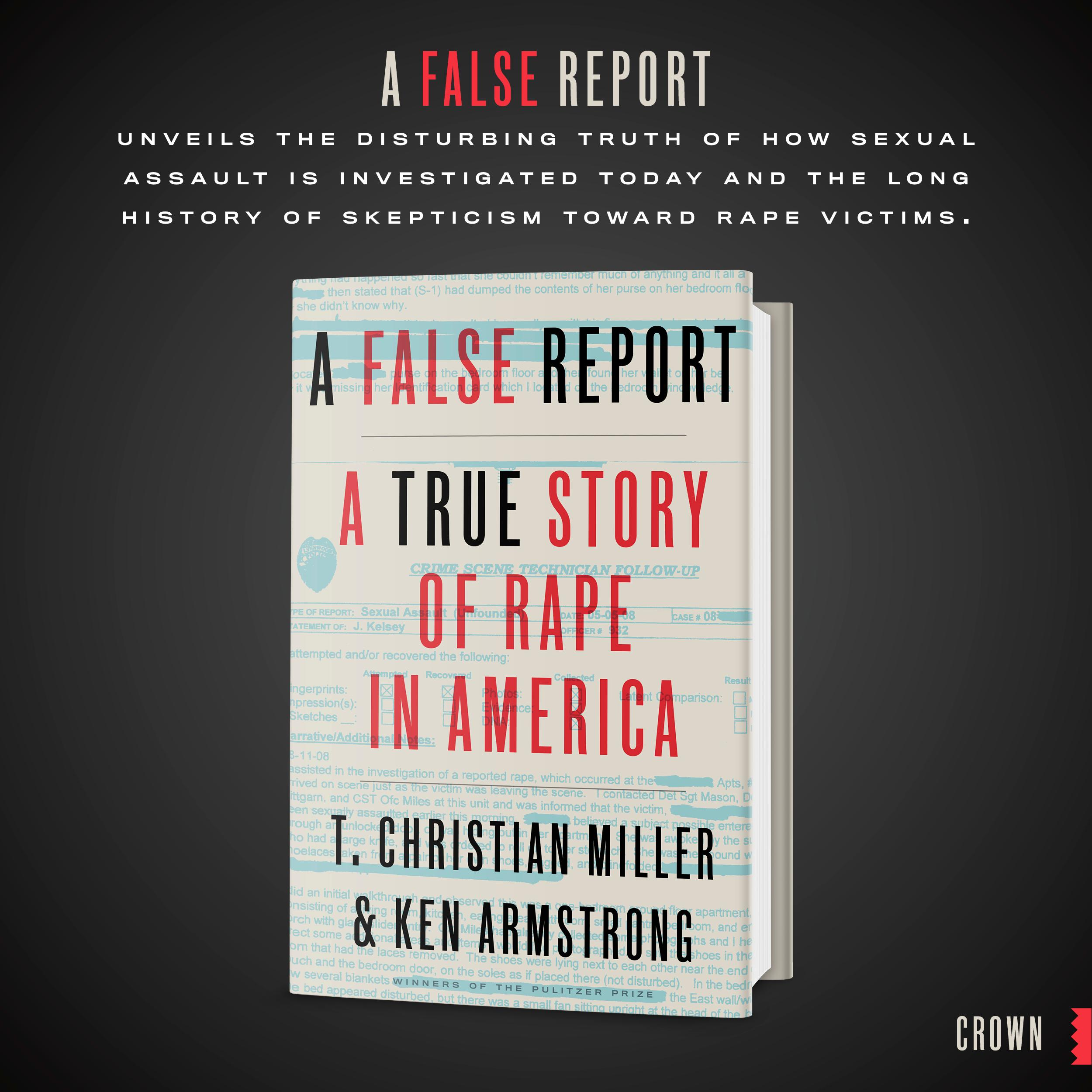 A False Report: A True Story of Rape in America: T  Christian Miller