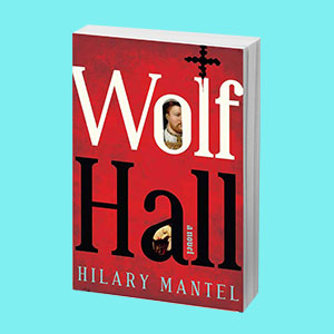 Hilary Mantel The Mirror & the Light Wolf Hall