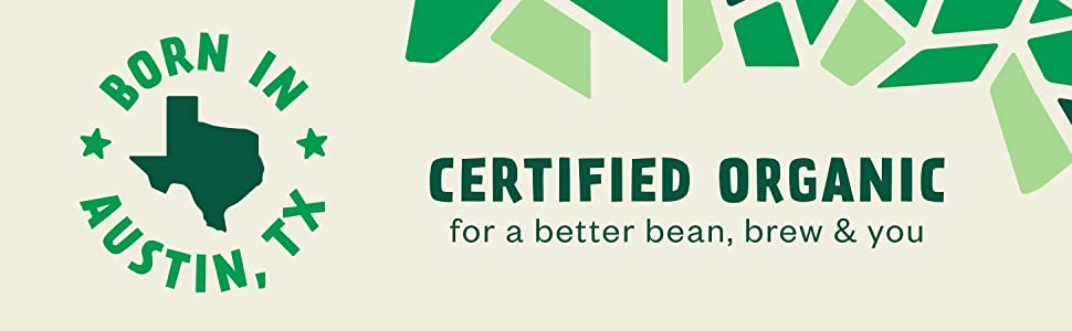 Certified Organic for a better bean, brew amp; you | Born in Austin, TX