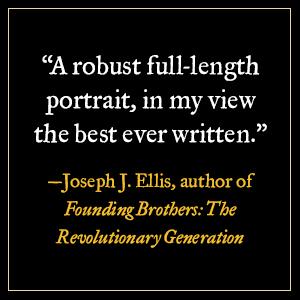 "A robust full-length portrait, in my view the best ever written."" Joseph J. Ellis"