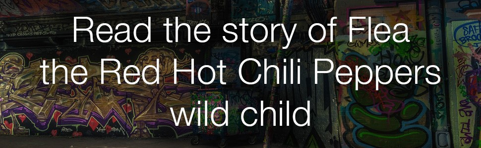 Read the story of Flea the Red Hot Chili Peppers wild child