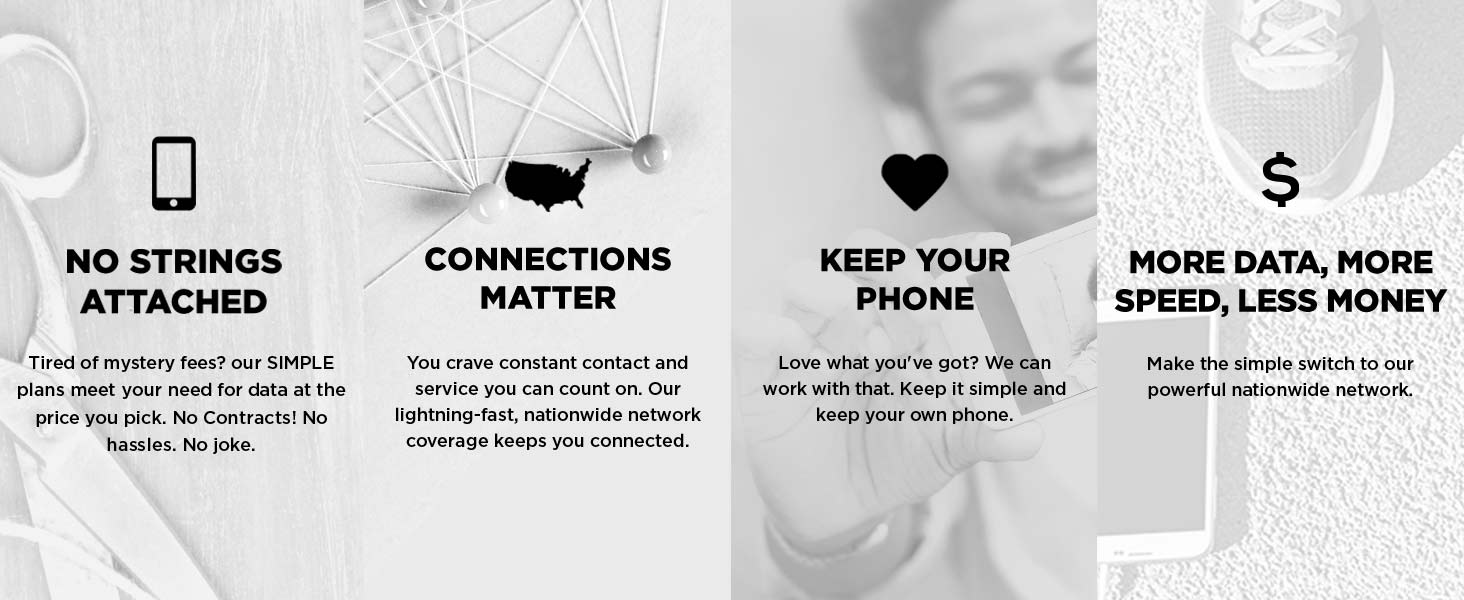 No Strings Attached. Connections Matter. Keep Your Phone. More Data, More Speed, Less Money.