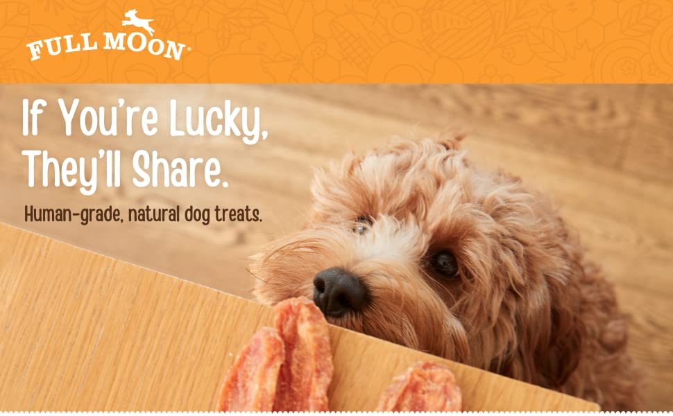 Full Moon | If you're lucky, they'll share. | Human-grade, natural dog treats.