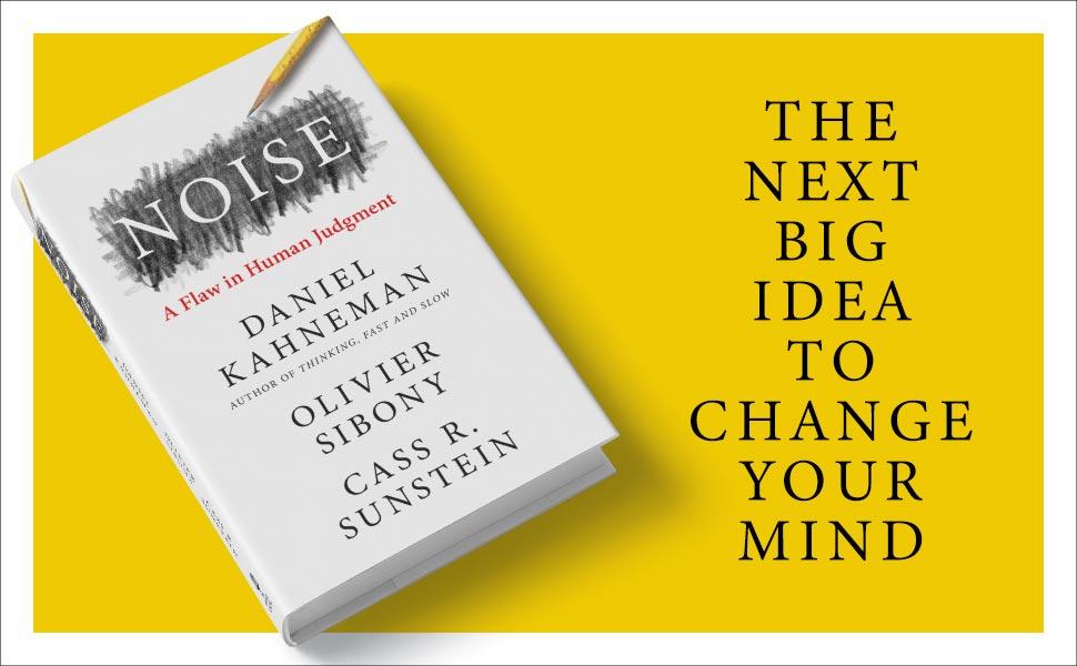 Noise Daniel Kahneman Olivier Sibony Cass Sunstein
