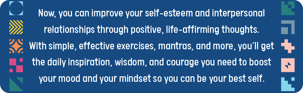 Now, you can improve your self-esteem & interpersonal relationships through positive, life-affirming