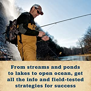 From streams and ponds to lakes to open ocean, get all the info and tested strategies for success.