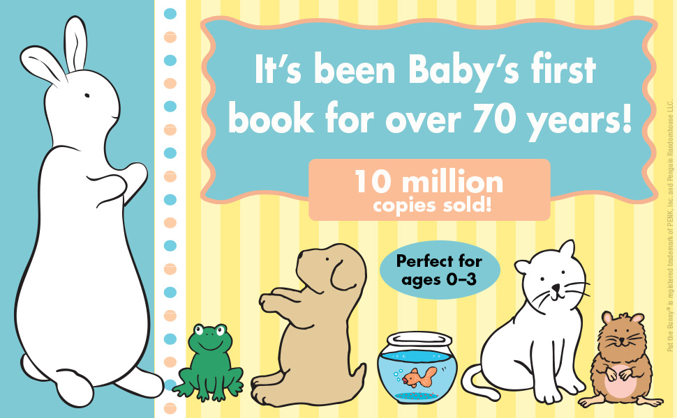 Pat the Bunny, It's been Baby's first book for over 70 years! 10 million sold, children ages 0-3