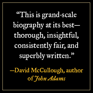 """""""This is grand-scale biography at its best - thorough, insightful, consistently fair..."""""""