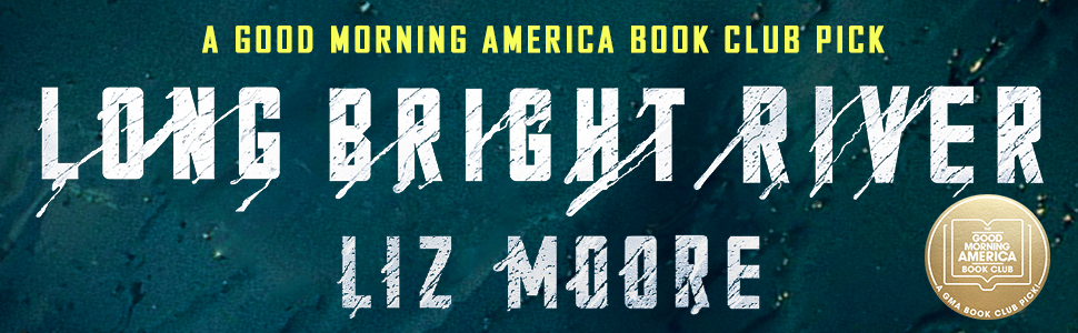 Liz Moore, Long Bright River, Good Morning America Book Club Pick, Book Club Pick