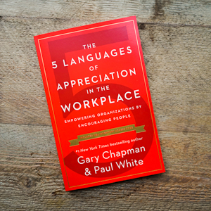 5 love languages of appreciation, feel unappreciated, work, connect coworkers, motivate, paul white