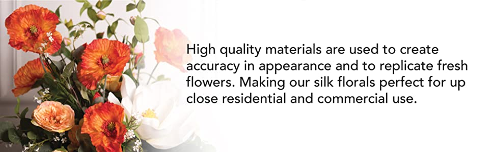 High quality materials are used to create accuracy in appearance and to replicate fresh flowers.
