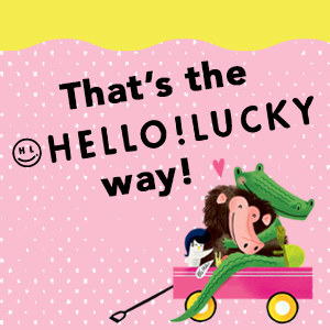 That's the Hello!Lucky way!
