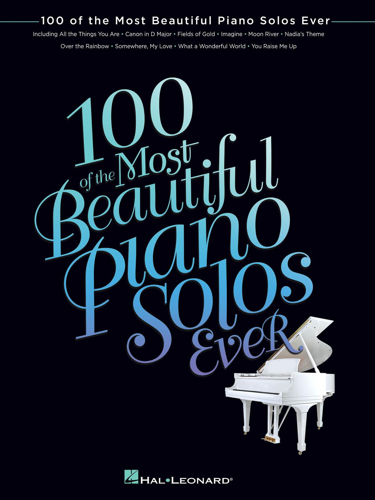 100 of the Most Beautiful Piano Solos Ever: Hal Leonard Corp