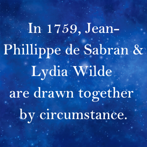 In 1759, Jean-Phillippe de Sabran & Lydia Wilde are drawn together by circumstance.
