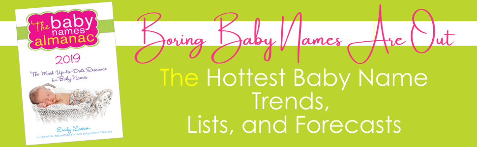 Boring Baby Names Are Out. The Hottest Baby Name Trends, Lists, and Forecasts.