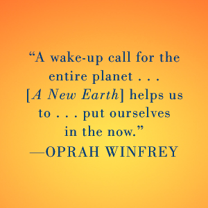 A New Earth: Awakening to Your Life's Purpose, Eckhart Tolle