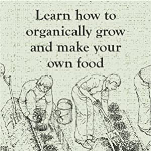 Learn how to organically grow and make your own food
