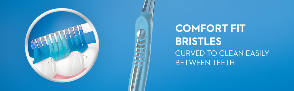 Comfort fit bristles are curved to clean easily between teeth
