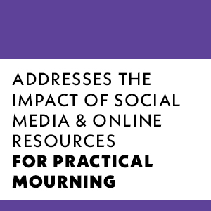 addresses the impact of social media and online resources for practical mourning