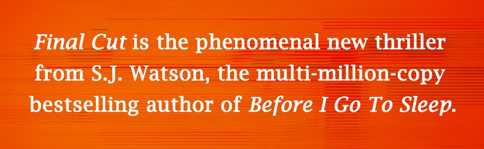 Final Cut from Bestselling author SJ Watson
