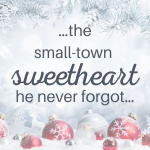 ...the small-town sweetheart he never forgot...