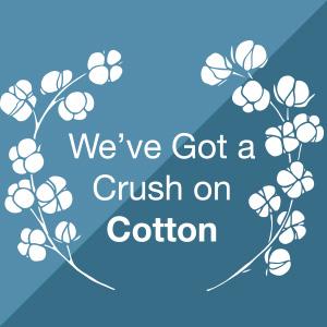 We've Got a Crush on Cotton