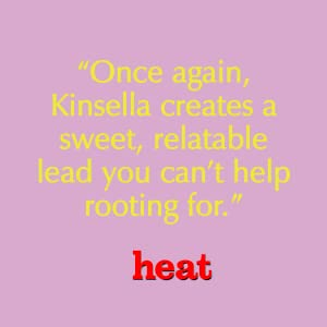 """Once again, Kinsella creates a sweet, relatable lead you can't help rooting for."" - Heat magazine"