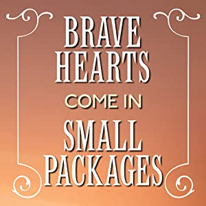 brave hearts come in small packages