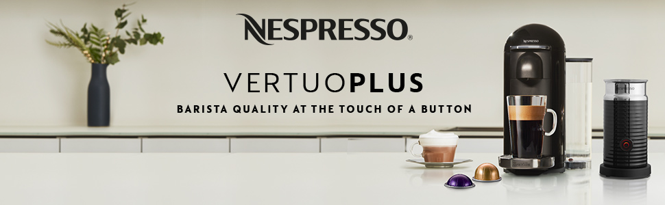 Nespresso VertuoPlus -- Barista Quality at the touch of a button