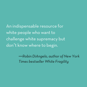 an indispensible resource for white people who want to challenge white surpremacy
