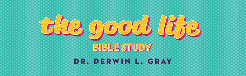 The Good Life Bible Study, Pastor and author Dr. Derwin L. Gray, Beggars, Lament, Humble, Hungry