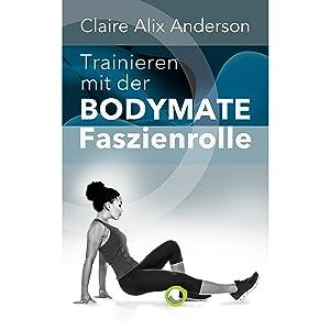 Trainieren mit der BODYMATE Faszienrolle Claire Alix Anderson