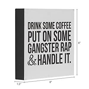 Dimension photo for Drink Some Coffee Put On Some Gangster Rap Box Sign