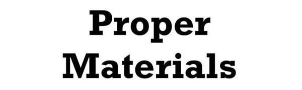 proper materials