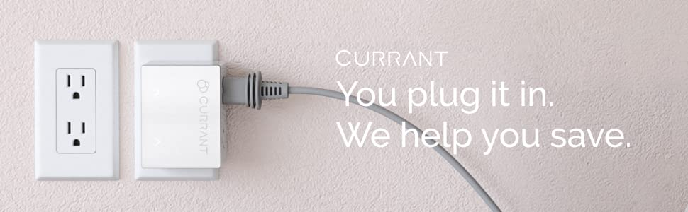 Currant Smart Outlet. You plug it in. We help you save.