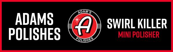 Adams Polishes mini swirl killer orbital polisher chemical guys waxing kit foam cannon clay bar part