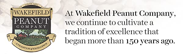 At Wakefield Peanut Company, we cultivate a tradition of excellence that began 150 years ago.