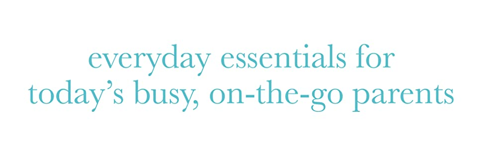 everyday essentials for today's busy, on-the-go parents