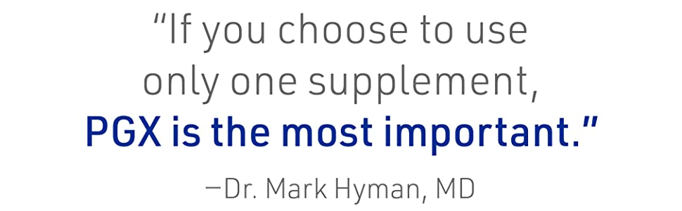 """If you choose to use only one supplement, PGX is the most important."" -Dr. Mark Hyman, MD"