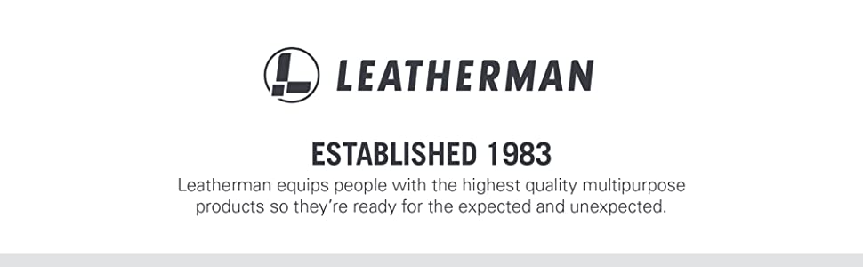 ESTABLISHED 1983 Leatherman equips people with the highest quality multipurpose products