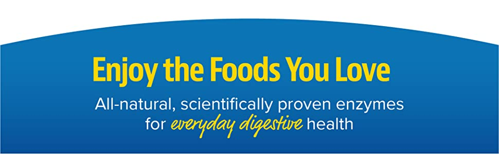 Enjoy the Foods You Love All-natural, scientifically proven enzymes for everyday digestive health