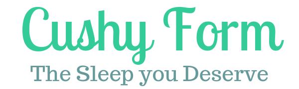 Cushy Form - The Sleep you Deserve